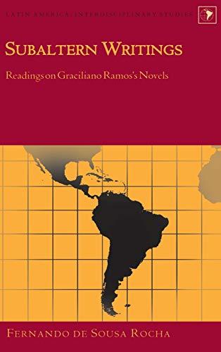 Subaltern Writings: Readings on Graciliano Ramos's Novels: Rocha, Fernando De