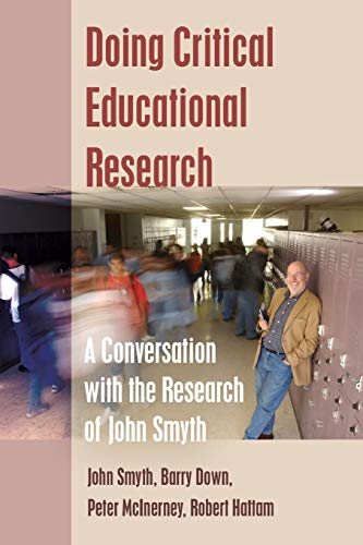 Doing Critical Educational Research: A Conversation with the Research of John Smyth (Teaching ...