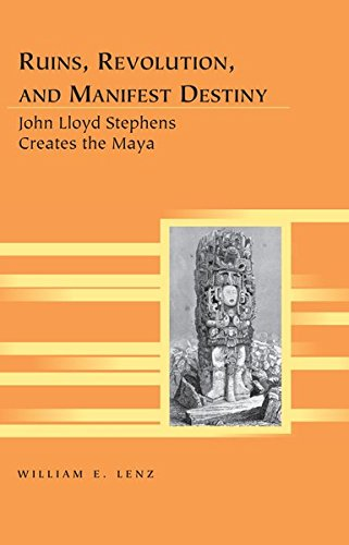 9781433123313: Ruins, Revolution, and Manifest Destiny: John Lloyd Stephens Creates the Maya (Travel Writing Across the Disciplines)