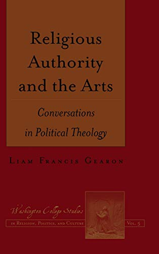 Religious Authority and the Arts: Conversations in Political Theology (Hardcover): Liam Gearon