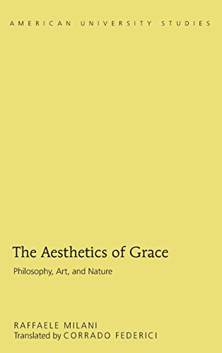 9781433123382: The Aesthetics of Grace: Philosophy, Art, and Nature (American University Studies)