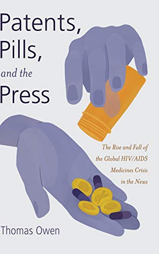 9781433123504: Patents, Pills, and the Press: The Rise and Fall of the Global HIV/AIDS Medicines Crisis in the News