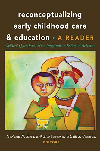 Reconceptualizing Early Childhood Care and Education: Critical Questions, New Imaginaries and ...