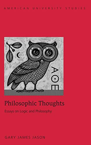 Philosophic Thoughts : Essays on Logic and: Gary James Jason