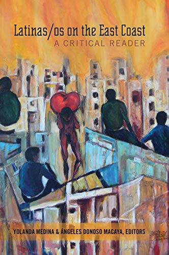 Latinas/OS on the East Coast: A Critical Reader (Critical Studies of Latinos/as in the Americas): ...