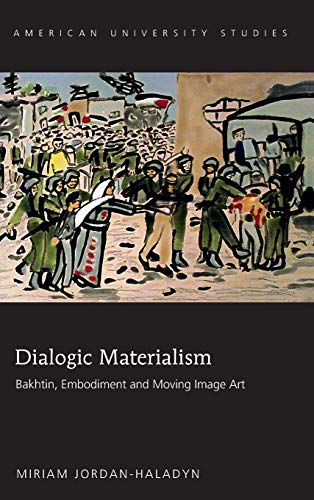 Dialogic Materialism: Bakhtin, Embodiment and Moving Image Art (American University Studies) (...