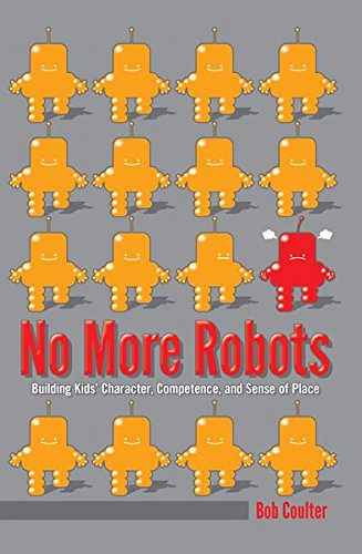 9781433124723: No More Robots: Building Kids' Character, Competence, and Sense of Place ([Re]thinking Environmental Education)