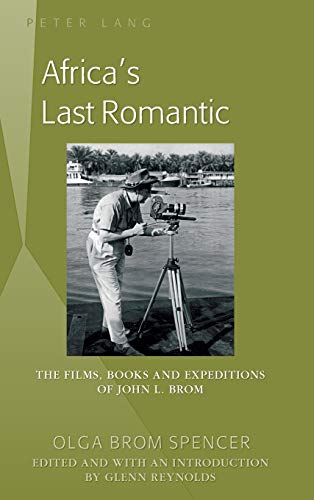 9781433124792: Africa's Last Romantic: The Films, Books and Expeditions of John L. Brom
