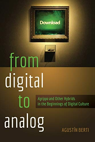 From Digital to Analog: Agrippa and Other Hybrids in the Beginnings of Digital Culture (New ...