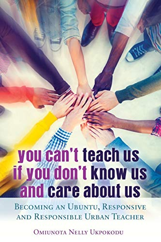9781433125690: You Can't Teach Us if You Don't Know Us and Care About Us: Becoming an Ubuntu, Responsive and Responsible Urban Teacher (Black Studies and Critical Thinking)