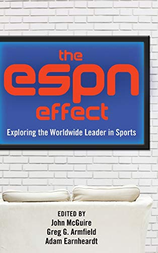 The ESPN Effect: Exploring the Worldwide Leader in Sports: Peter Lang Inc., International Academic ...