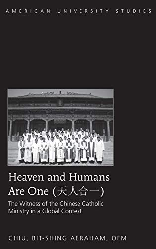 Heaven and Humans Are One The Witness of the Chinese Catholic Ministry in a Global Context: Chiu, ...