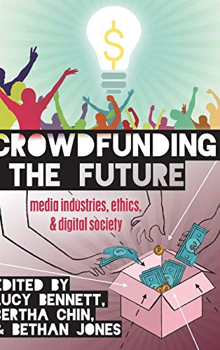 9781433126826: Crowdfunding the Future: Media Industries, Ethics, and Digital Society (Digital Formations)