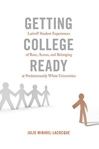 9781433127649: Getting College Ready: Latin@ Student Experiences of Race, Access, and Belonging at Predominantly White Universities (Equity in Higher Education Theory, Policy, and Praxis)