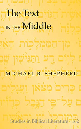The Text in the Middle (Studies in Biblical Literature): Shepherd, Michael B.