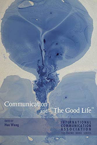 9781433128554: Communication and «The Good Life» (ICA International Communication Association. Annual Conference Theme Book Series)