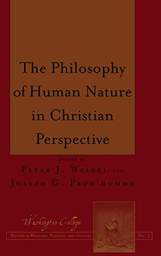 The Philosophy of Human Nature in Christian Perspective: Weigel, Peter / Prud?homme, Joseph Hrsg.