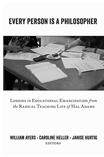 9781433129360: Every Person is a Philosopher: Lessons in Educational Emancipation from the Radical Teaching Life of Hal Adams (Teaching Contemporary Scholars)