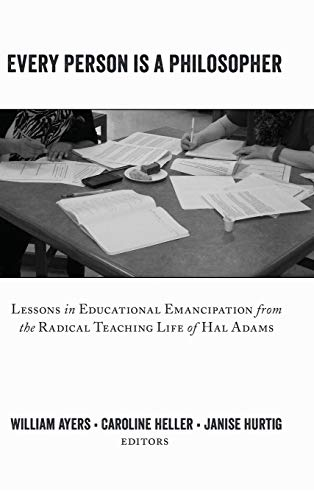 9781433129377: Every Person is a Philosopher: Lessons in Educational Emancipation from the Radical Teaching Life of Hal Adams (Teaching Contemporary Scholars)