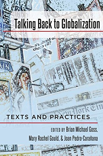 Talking Back to Globalization: Texts and Practices: Goss, Brian Michael/