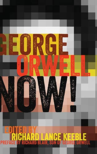 9781433129834: George Orwell Now!: Preface by Richard Blair, Son of George Orwell (Mass Communication and Journalism)