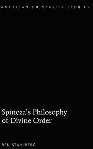 Spinoza's Philosophy of Divine Order (American University Studies): Ben Stahlberg