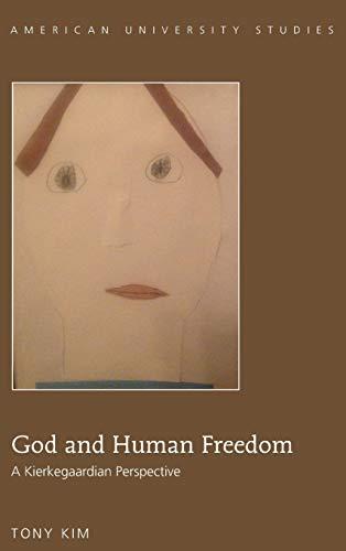 God and Human Freedom: A Kierkegaardian Perspective (Hardback): Tony Kim