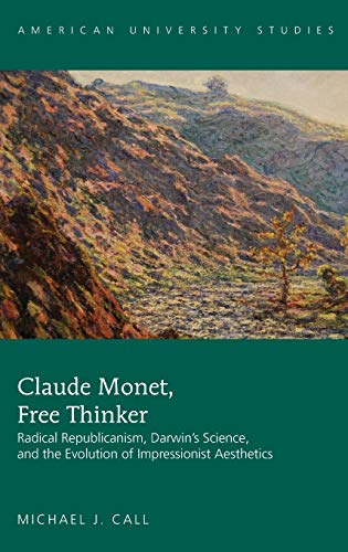 9781433130809: Claude Monet, Free Thinker: Radical Republicanism, Darwin's Science, and the Evolution of Impressionist Aesthetics (American University Studies)