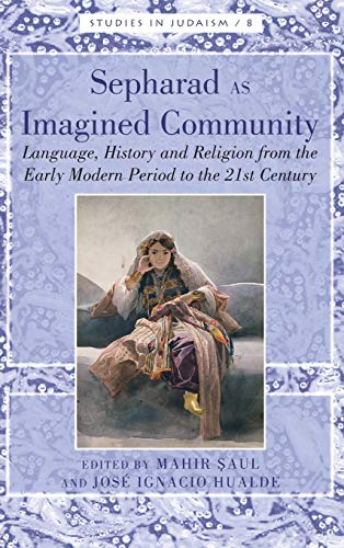 Sepharad as Imagined Community: Language, History and Religion from the Early Modern Period to the ...