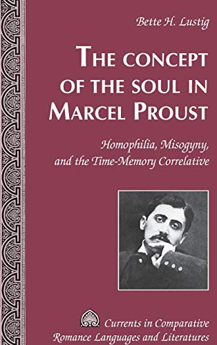 9781433131899: The Concept of the Soul in Marcel Proust: Homophilia, Misogyny, and the Time-Memory Correlative (Currents in Comparative Romance Languages and Literatures)