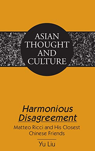 Harmonious Disagreement: Matteo Ricci and His Closest Chinese Friends (Asian Thought and Culture): ...