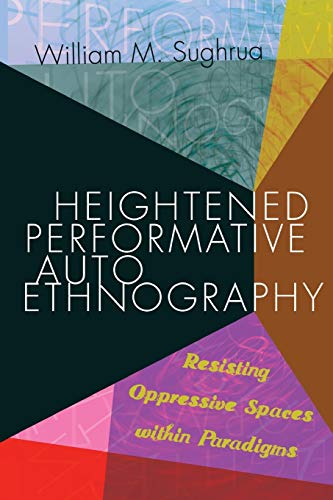 9781433132926: Heightened Performative Autoethnography: Resisting Oppressive Spaces within Paradigms (Higher Ed)