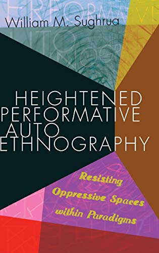 9781433132933: Heightened Performative Autoethnography: Resisting Oppressive Spaces within Paradigms (Higher Ed)