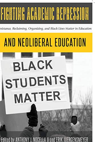 9781433133138: Fighting Academic Repression and Neoliberal Education: Resistance, Reclaiming, Organizing, and Black Lives Matter in Education (Radical Animal Studies and Total Liberation)
