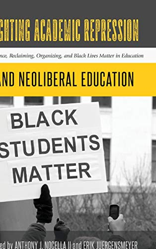 9781433133145: Fighting Academic Repression and Neoliberal Education: Resistance, Reclaiming, Organizing, and Black Lives Matter in Education (Radical Animal Studies and Total Liberation)