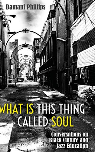 What Is This Thing Called Soul: Conversations on Black Culture and Jazz Education: Damani Phillips