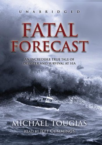 Fatal Forecast: An Incredible True Tale of Disaster and Survival at Sea (Library Edition): Michael ...
