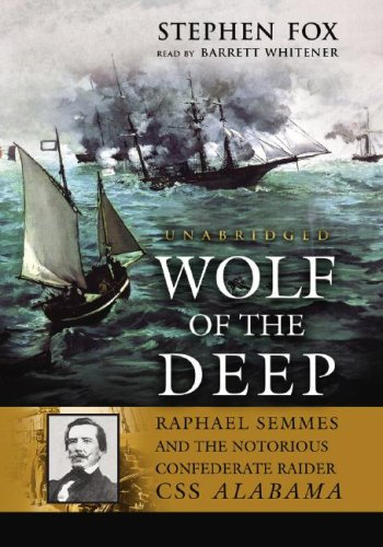 Wolf of the Deep - Raphael Semmes and the Notorious Confederate Raider CSS Alabama: Stephen Fox
