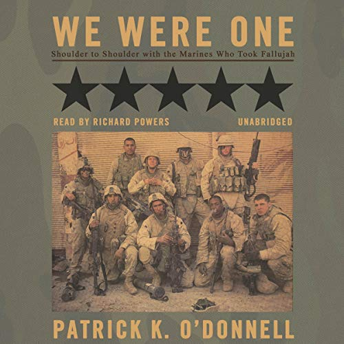 We Were One - Shoulder to Shoulder with the Marines Who Took Fallujah: Patrick K. O'Donnell