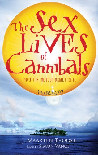 The Sex Lives of Cannibals: Adrift in the Equatorial Pacific: J. Maarten Troost