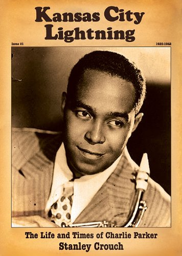 Kansas City Lightning: The Life and Times of Charlie Parker (143320195X) by Stanley Crouch