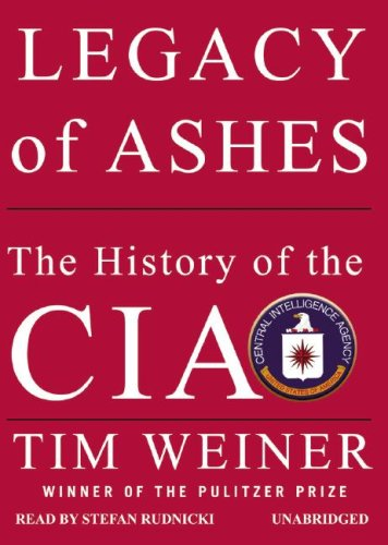 Legacy of Ashes: The History of the CIA: Tim Weiner