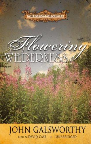 Flowering Wilderness -: John Galsworthy