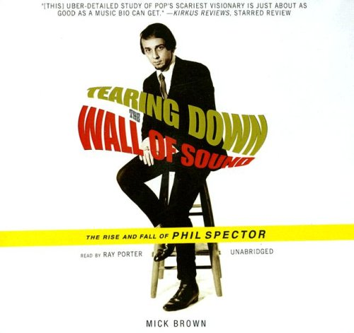 Tearing Down the Wall of Sound: The Rise and Fall of Phil Spector (1433202999) by Mick Brown