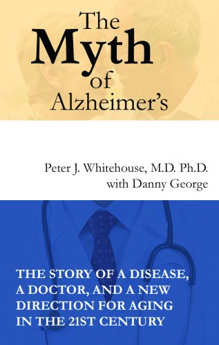 the myth of alzheimers what you arent being told about todays most dreaded diagnosis: Peter J. ...