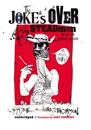 The Joke's Over: Ralph Steadman on Hunter S. Thompson (1433204207) by Ralph Steadman