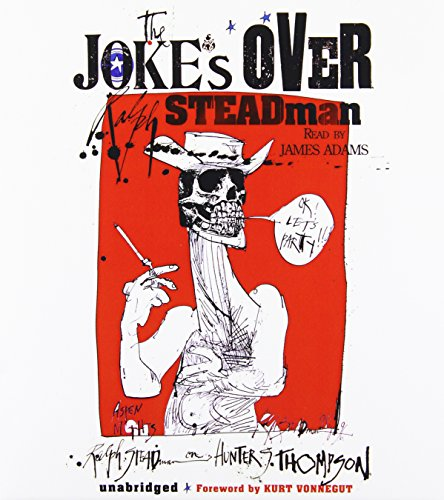 The Joke's Over: Ralph Steadman on Hunter S. Thompson (1433204223) by Ralph Steadman