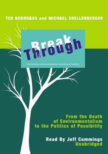 Break Through: From the Death of Environmentalism to the Politics of Possibility: Michael ...