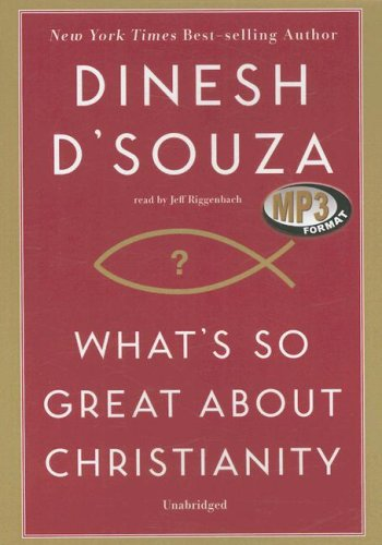 What's So Great about Christianity (1433204649) by Dinesh D'Souza