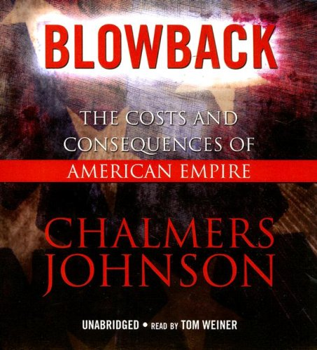 Blowback: The Costs and Consequences of American Empire (Blowback Trilogy): Chalmers Johnson
